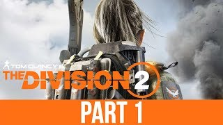 THE DIVISION 2 Gameplay Walkthrough Part 1 - First 30 Minutes & First Impressions (closed beta)