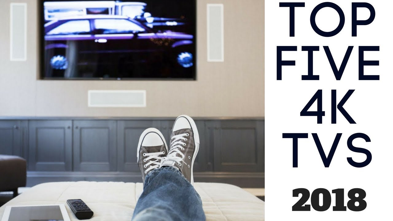 best 4k tvs 2018 top 5 list youtube. Black Bedroom Furniture Sets. Home Design Ideas