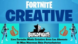 Live Fortnite Creative Fashion With Subscribers And My New Skin Disturbing !!!