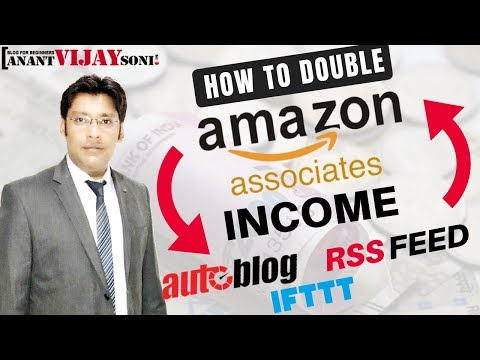 How To Double Your Amazon Affiliate Income With RSS Feed, IFTTT & Auto Blogging - Anant Vijay Soni