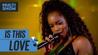 Is This Love Iza Onze 20 Música Boa Ao Vivo Música Multishow