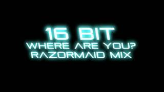 16 Bit - Where are you - Razormaid mix