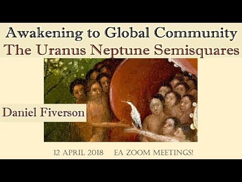 Daniel Fiverson – THE AWAKENING OF GLOBAL COMMUNITY – URANUS/NEPTUNE SEMISQUARES