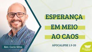 ESPERANÇA EM MEIO À CRISE | REV. CACIO SILVA