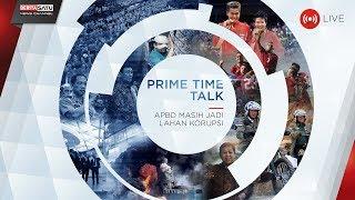 Prime Time Talk: APBD Masih Jadi Lahan Korupsi
