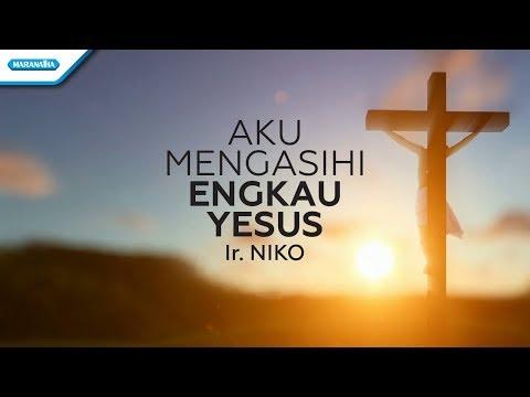 Aku Mengasihi Yesus - Ir. Niko (Video Lyric)