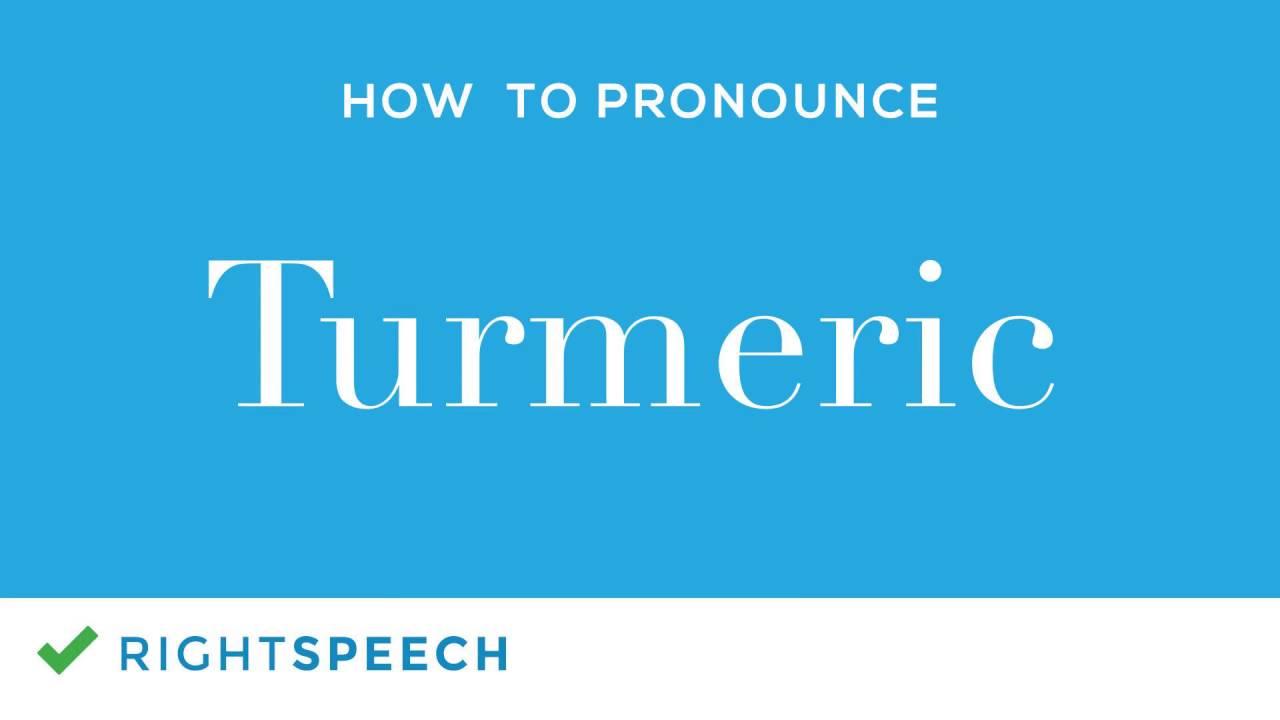 Turmeric - How to pronounce Turmeric