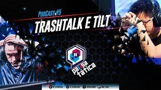 TRASHTALK E TILT - Pausa Tática Podcast #5