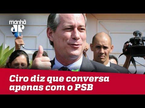 Ciro Gomes Diz Que, Por Ora, Conversa Apenas Com O PSB