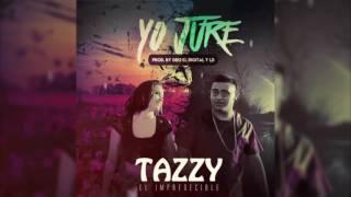 """Yo jure - Tazzy """"El Impredecible"""""""