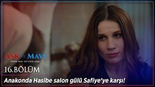 Aşk ve Mavi 16.Bölüm - Anakonda Hasibe Salon Gülü Safiye'ye karşı