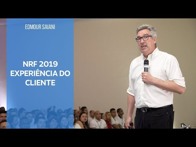 Experiência do Cliente - Pós NRF 2019   Edmour Saiani