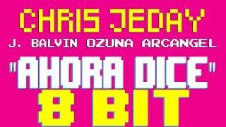 Ahora Dice [8 Bit Tribute to Chris Jeday, J. Balvin, Ozuna, Arcangel] - 8 Bit Universe