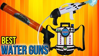 7 Best Water Guns 2017