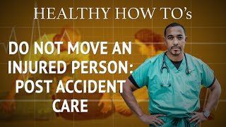Do Not Moved An Injured Person: Post Accident Care