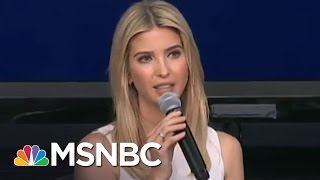 Ivanka Trump: When I Disagree With My Father He Knows It | The 11th Hour | MSNBC