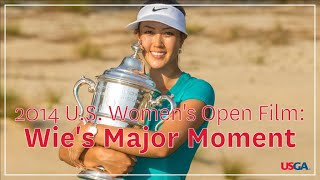 "2014 U.S. Women's Open Film: ""Wie's Major Moment"""