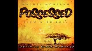 Machel Montano, Kerwin Du Bois Ft. Ladysmith Black Mambazo - Possessed (2013 Soca)