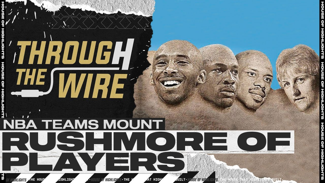 nba teams mount rushmore of players through the wire podcast
