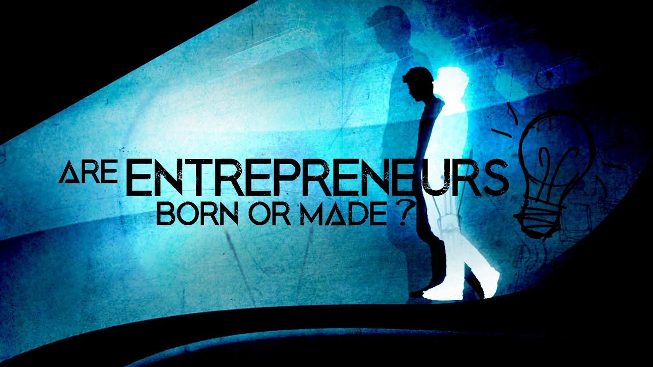 "are entrepreneur born or made Entrepreneurs: born or made here is something i read recently that i would suggest business ceos contemplate ""nature trumps nurture as far as entrepreneurship goes."
