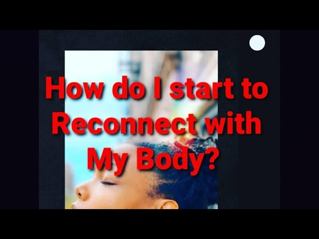 How Do I Start to Reconnect with my Body?
