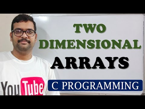 C PROGRAMMING - TWO DIMENSIONAL ARRAYS