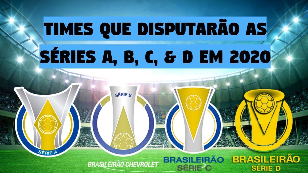 Todos Os Times Que Disputarao O Brasileirao Serie A B C E D Em 2020 Youtube