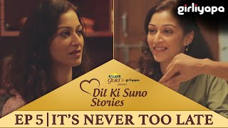 Dil Ki Suno | Episode 5 | It's Never Too Late
