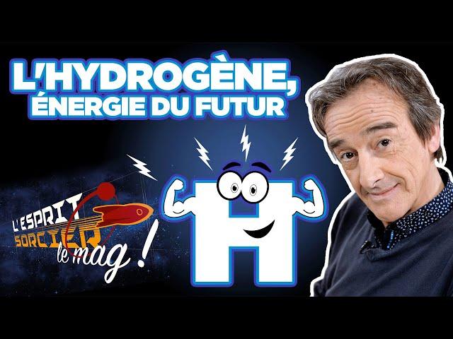 L'Hydrogène : énergie du futur ? - L'Esprit Sorcier, le mag avec Fred Courant