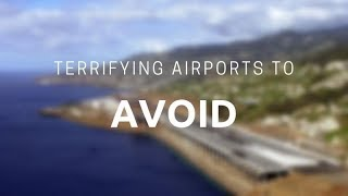 Terrifying Airports You