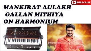 MANKIRAT AULAKH SONG GALLAN MITHIYAN ON HARMONIUM ON PAINO