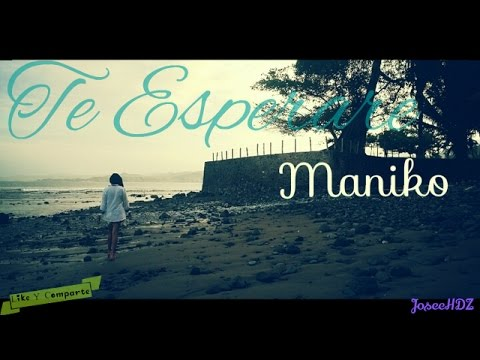 ¨°TE ESPERARE°¨ - MANIAKO - (VIDEO LYRICS) •LETRA•