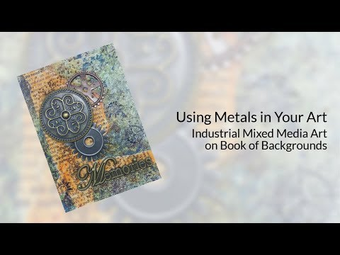 Using Metals in Your Art - Industrial Mixed Media Art on Book of Backgrounds