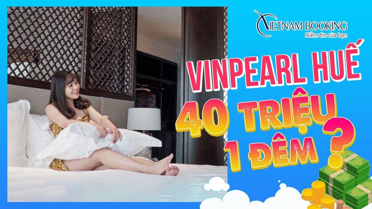 Thử một lần chơi lớn ở khách sạn Vinpearl Huế 40 triệu | Vietnam Booking