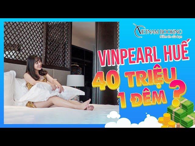 Một lần chơi lớn Review khách sạn Vinpearl Huế 40 triệu   Vietnam Booking
