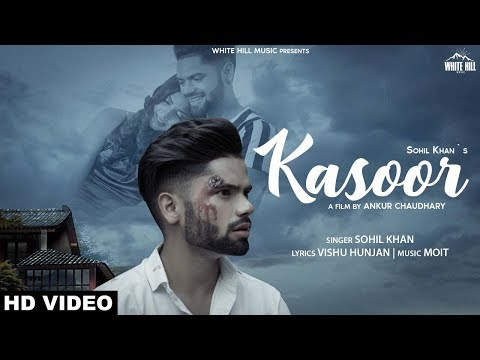 Kasoor Full Song Sohil Khan  New Song 2019  White Hill Music