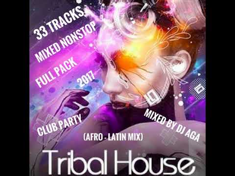 TRIBAL HOUSE CLUB PARTY (AFRO LATIN MIX ) NONSTOP MIX  2017 30.08.2017 MIXED BY DJ AGA