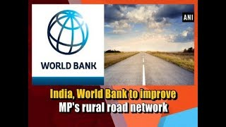India, World Bank to improve MP's rural road network - Business News