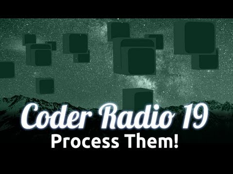 Process Them! | Coder Radio 19