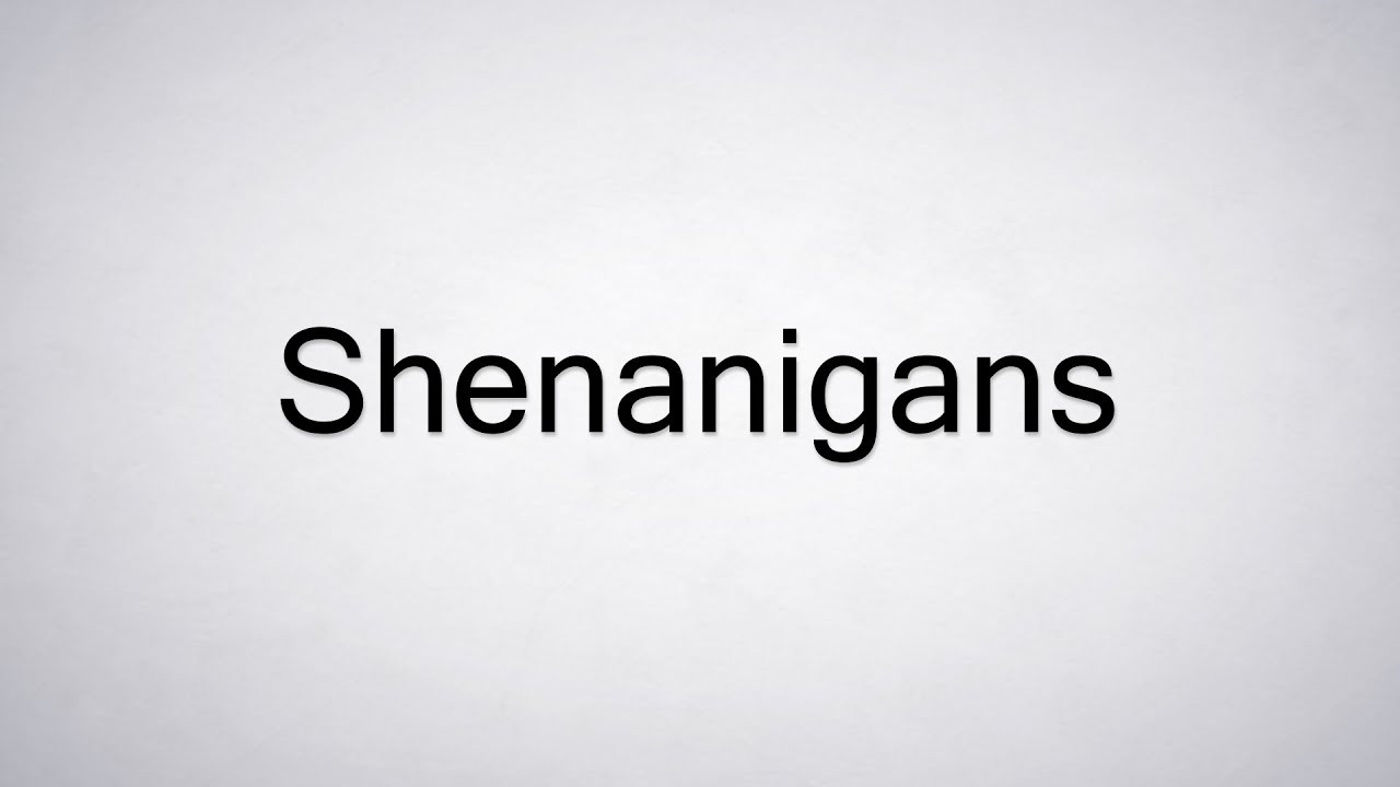 How to Pronounce Shenanigans