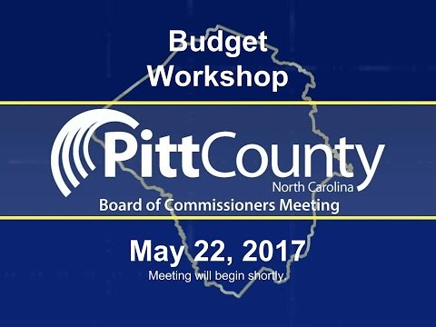 Pitt County Commissioners Budget Workshop for 5/22/2017