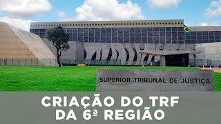 Criação do TRF da 6ª região - Minas Gerais