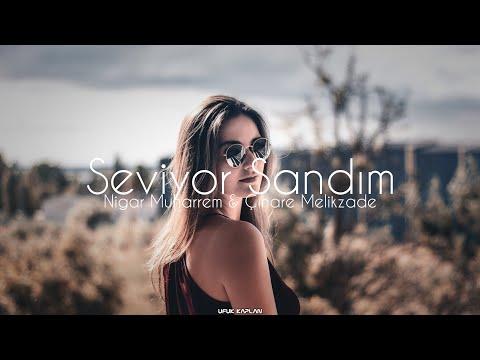 Nigar Muharrem \u0026 Çınare Melikzade - Seviyor Sandım ( Ufuk Kaplan Remix )