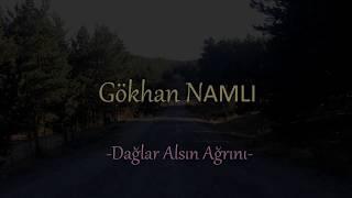 Gökhan NAMLI - Dağlar Alsın Ağrını I Official Video # yeni # 2017