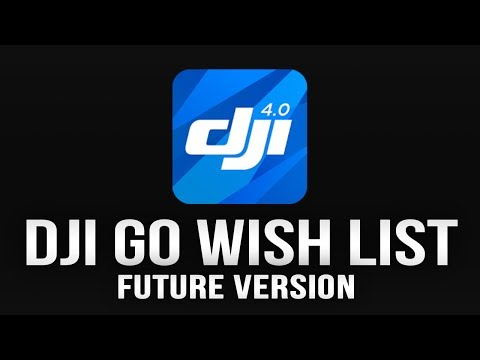 DJI Go New Features Wish List