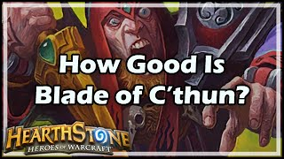 [Hearthstone] How Good Is Blade of C'thun?
