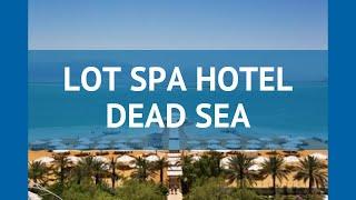 lOT SPA HOTEL DEAD SEA 4 Мертвое море обзор  отель ЛОТ СПА ХОТЕЛ ДЕАД СИ 4 Мертвое море видео обзор