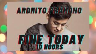 [10 HOURS LOOP] Ardhito Pramono - Fine Today (Nanti Kita Cerita Tentang Hari Ini)