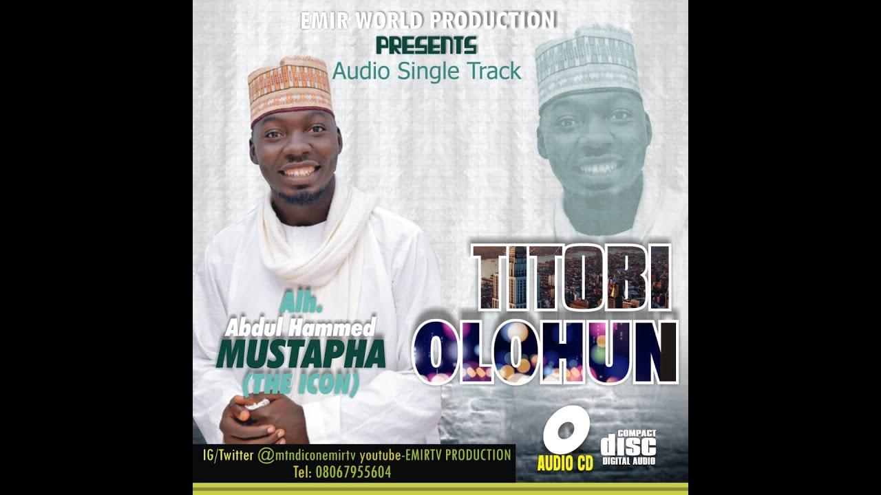 Download TITOBI OLOHUN by Alh. Azakir Abd. Hammed Mustapha MTN D'Icon
