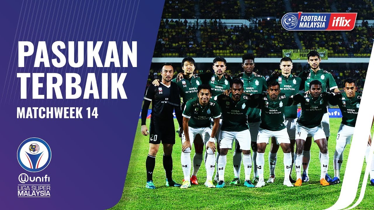 Football Malaysia On Iflix Unifi Liga Super 2018 Minggu Ke 14 Pasukan Terbaik